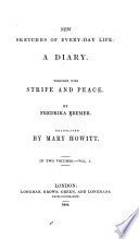 New sketches of every-day life: a diary. Together with Strife and peace. By Fredrika Bremer. Tr. [from the Swedish] by Mary Howitt
