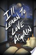 I ll Learn to Love Again