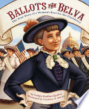 Ballots for Belva:The True Story of a Woman's Race for the Presid