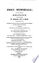 Pious Memorials; or, the Power of religion upon the mind in sickness and at death: exemplified in the experience of many divines and other eminent persons ... With a preface by the Rev. Mr. Hervey