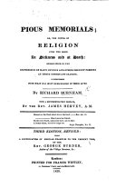 Pious Memorials  or  the Power of religion upon the mind in sickness and at death  exemplified in the experience of many divines and other eminent persons     With a preface by the Rev  Mr  Hervey
