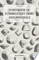 Handbook of Fluorescent Gems and Minerals   An Exposition and Catalog of the Fluorescent and Phosphorescent Gems and Minerals  Including the Use of Ultraviolet Light in the Earth Sciences Book