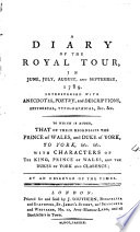 A Diary of the Royal Tour in June  July  August  and September  1789  Interspersed with Anecdotes  Poetry  and Descriptions  Historical  Typographical   c   c  To which is Added  that of Their Highnesses the Prince of Wales  and Duke of York  to York   c   c      By an Observer of the Times