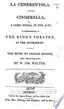 La Cenerentola. Cinderella. A comic opera, in two acts [by Giacopo Ferretti]: as represented at the King's Theatre in the Haymarket ... The translation by W. Jos. Walter. Ital. & Eng Pdf/ePub eBook