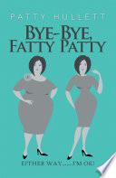 Bye Bye  Fatty Patty