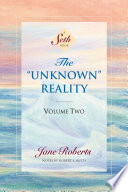 """The ""Unknown"" Reality: Volume Two: A Seth Book in Two Volumes"" by Jane Roberts, Robert F. Butts"