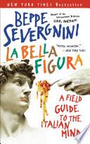 """""""La Bella Figura: A Field Guide to the Italian Mind"""" by Beppe Severgnini"""