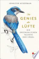 Die Genies der Lüfte  : Die erstaunlichen Talente der Vögel