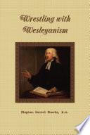 Wrestling with Wesleyanism