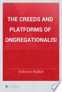 The Creeds And Platforms Of Congregationalism Book PDF