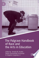 """The Palgrave Handbook of Race and the Arts in Education"" by Amelia M. Kraehe, Rubén Gaztambide-Fernández, B. Stephen Carpenter II"