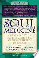 """Soul Medicine: Awakening Your Inner Blueprint for Abundant Health and Energy"" by Norman Shealy, Dawson Church"