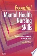 """Essential Mental Health Nursing Skills"" by Madeline O'Carroll, Alistair Park, Maggie Nicol"