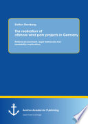 The realisation of offshore wind park projects in Germany   political environment  legal framework and bankability implications
