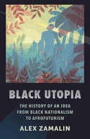 link to Black utopia : the history of an idea from black nationalism to Afrofuturism in the TCC library catalog