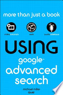 """Using Google Advanced Search"" by Michael Miller"
