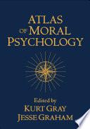 """""""Atlas of Moral Psychology"""" by Kurt Gray, Jesse Graham"""