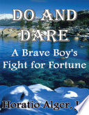 Do and Dare  A Brave Boy s Fight for Fortune