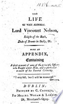 The Life of Vice-Admiral Lord Viscount Nelson. With an Appendix, Containing a Short Account of Some of the ... Officers who Fought Under Him, Etc