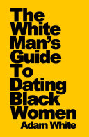 The White Man's Guide to Dating Black Women