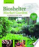 Bioshelter Market Garden  : A Permaculture Farm