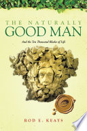 The Naturally Good Man  : And the Ten Thousand Blades of Life