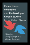 Peace Corps Volunteers and the Making of Korean Studies in the United States Book