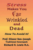 Stress Makes You Fat  Wrinkled and Dead