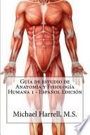 Gua de estudio de anatoma y fisiologa humana/ Study Guide of human anatomy and physiology
