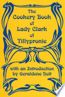 The Cookery Book of Lady Clark of Tillypronie