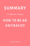 Summary of Ibram X. Kendi's How to Be an Antiracist by Swift Reads