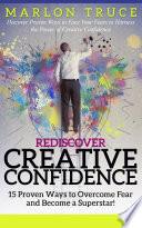 Rediscover Creative Confidence: 15 Proven Ways to Overcome Fear and Become a Superstar!