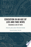 Education in an Age of Lies and Fake News