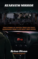 Rearview Mirror  True Stories of Unusual Rides and Crazy Passengers from a Late Night Uber Driver