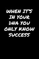 When It s in Your DNA You Only Know Success Book