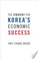 The Strategy for Korea's Economic Success