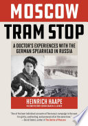 """Moscow Tram Stop: A Doctor's Experiences with the German Spearhead in Russia"" by Heinrich Haape"