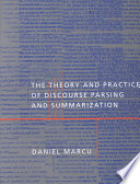 The Theory And Practice Of Discourse Parsing And Summarization