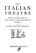 The Italian Theatre  From its beginning to the close of the seventeenth century