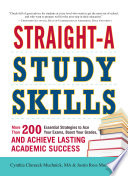 Straight-A Study Skills  : More Than 200 Essential Strategies to Ace Your Exams, Boost Your Grades, and Achieve Lasting Academic Success
