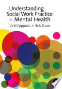 Understanding Social Work Practice in Mental Health