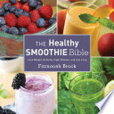 """The Healthy Smoothie Bible: Lose Weight, Detoxify, Fight Disease, and Live Long"" by Farnoosh Brock"