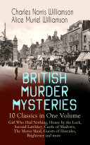 BRITISH MURDER MYSTERIES     10 Classics in One Volume  Girl Who Had Nothing  House by the Lock  Second Latchkey  Castle of Shadows  The Motor Maid  Guests of Hercules  Brightener and more