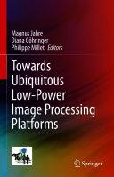 Towards Ubiquitous Low power Image Processing Platforms