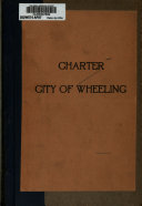 Charter  City of Wheeling  Passed the Senate and House of Delegates February 11  1907  with Its Title
