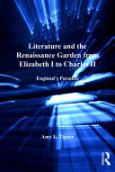 Literature and the Renaissance Garden from Elizabeth I to Charles II