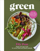 """Green: Veggie and vegan meals for no-fuss weeks and relaxed weekends"" by Elly Pear (Curshen)"