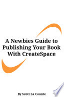 A Newbies Guide to Publishing Your Book With CreateSpace
