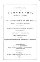 A complete system of geography, ancient and modern; comprising a full description of the world, physical, political, and historical ... Including the most recent discoveries, and the latest territorial arrangements. Compiled and arranged by F. G. Tomlins