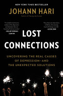 Lost connections: uncovering the real causes of depression-- and the unexpected solutions